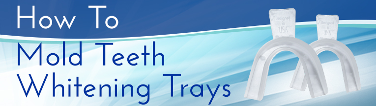 how to mold teeth whitening trays